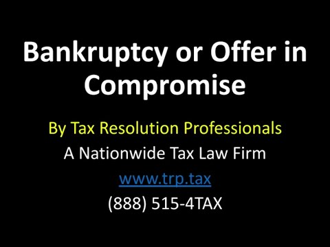 Bankruptcy or Offer In Compromise: Factors To Consider