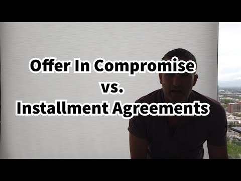 Offer In Compromise vs Installment Agreement - What You Need To Know